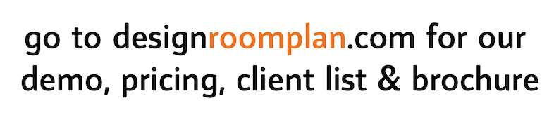 go to designroomplan.com for our demo, pricing, client list & brochure
